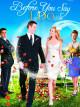 Смотреть фильм Прежде, чем ты скажешь «да» онлайн на Кинопод бесплатно