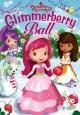Смотреть фильм Strawberry Shortcake: The Glimmerberry Ball Movie онлайн на Кинопод бесплатно